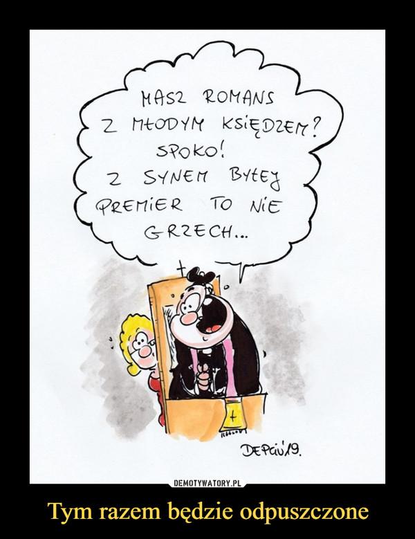 Tym razem będzie odpuszczone –  MASZ ROMANS Z MŁODYM KSIĘDZEM?SPOKO!Z SYNEM BYŁEJ PREMIER TO NIE GRZECH