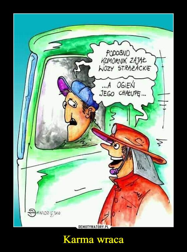 Karma wraca –  podobno komornik zajął wozy strażackie a ogień jego chałupę