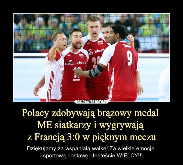 Polacy zdobywają brązowy medal ME siatkarzy i wygrywają z Francją 3:0 w pięknym meczu – Dziękujemy za wspaniałą walkę! Za wielkie emocje i sportową postawę! Jesteście WIELCY!!!