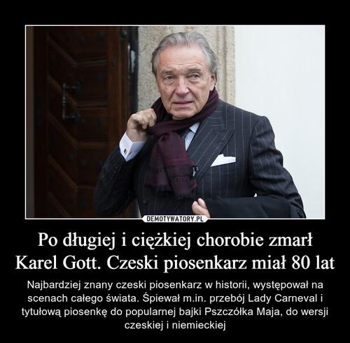 Po długiej i ciężkiej chorobie zmarł Karel Gott. Czeski piosenkarz miał 80 lat
