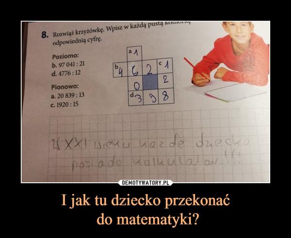 I jak tu dziecko przekonać do matematyki? –