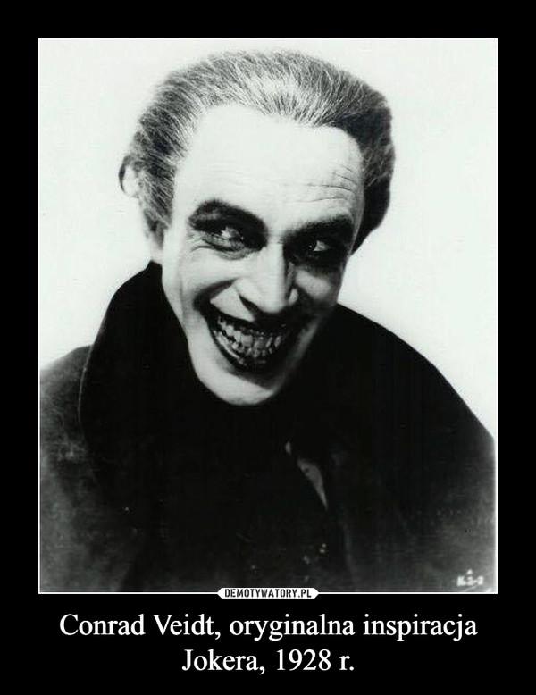 Conrad Veidt, oryginalna inspiracja Jokera, 1928 r. –