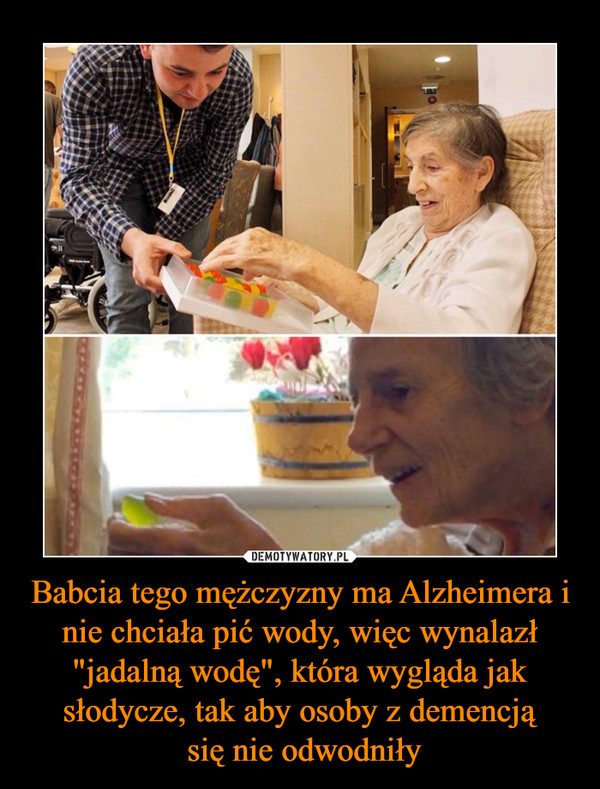 """Babcia tego mężczyzny ma Alzheimera i nie chciała pić wody, więc wynalazł """"jadalną wodę"""", która wygląda jak słodycze, tak aby osoby z demencją  się nie odwodniły"""