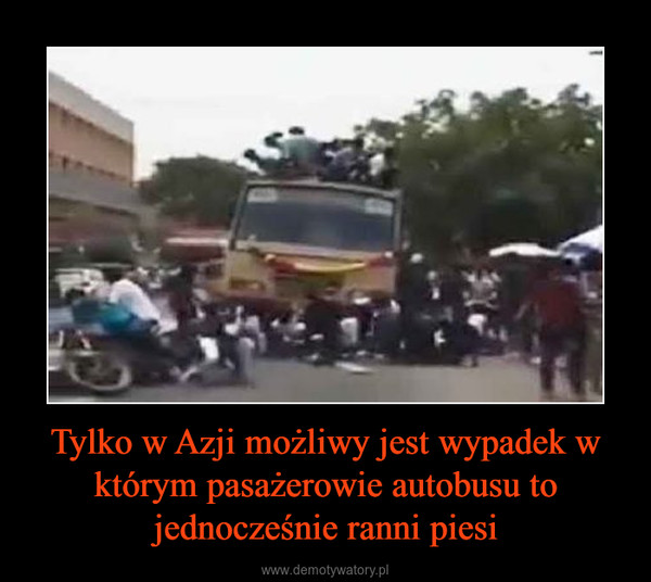 Tylko w Azji możliwy jest wypadek w którym pasażerowie autobusu to jednocześnie ranni piesi –