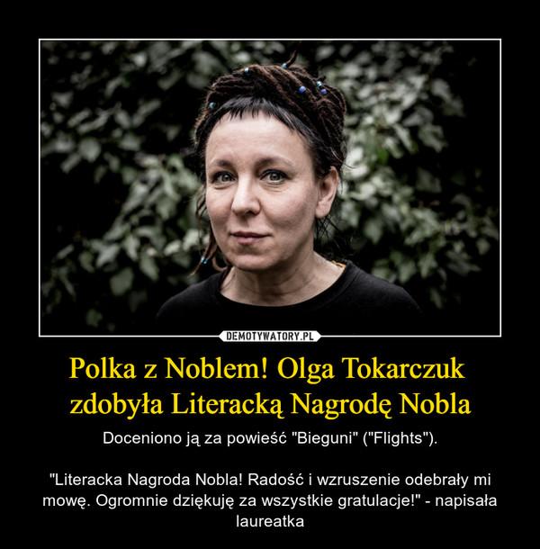 """Polka z Noblem! Olga Tokarczuk zdobyła Literacką Nagrodę Nobla – Doceniono ją za powieść """"Bieguni"""" (""""Flights"""").""""Literacka Nagroda Nobla! Radość i wzruszenie odebrały mi mowę. Ogromnie dziękuję za wszystkie gratulacje!"""" - napisała laureatka"""