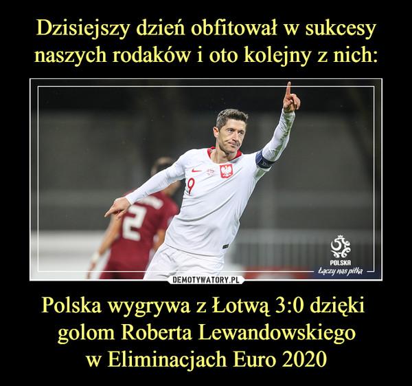 Polska wygrywa z Łotwą 3:0 dzięki golom Roberta Lewandowskiegow Eliminacjach Euro 2020 –
