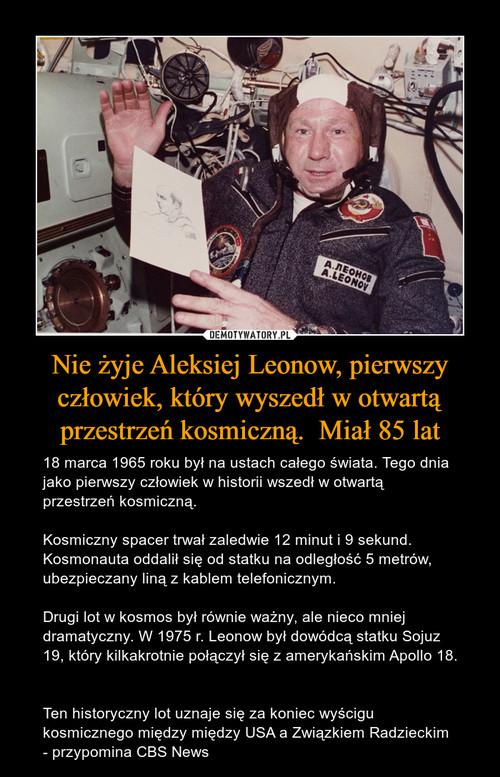 Nie żyje Aleksiej Leonow, pierwszy człowiek, który wyszedł w otwartą przestrzeń kosmiczną.  Miał 85 lat
