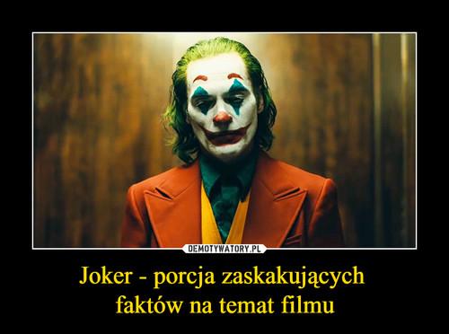 Joker - porcja zaskakujących  faktów na temat filmu