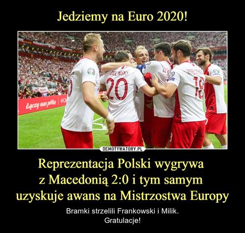Jedziemy na Euro 2020! Reprezentacja Polski wygrywa  z Macedonią 2:0 i tym samym  uzyskuje awans na Mistrzostwa Europy