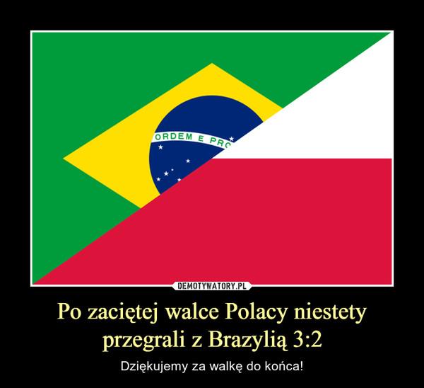 Po zaciętej walce Polacy niestetyprzegrali z Brazylią 3:2 – Dziękujemy za walkę do końca!