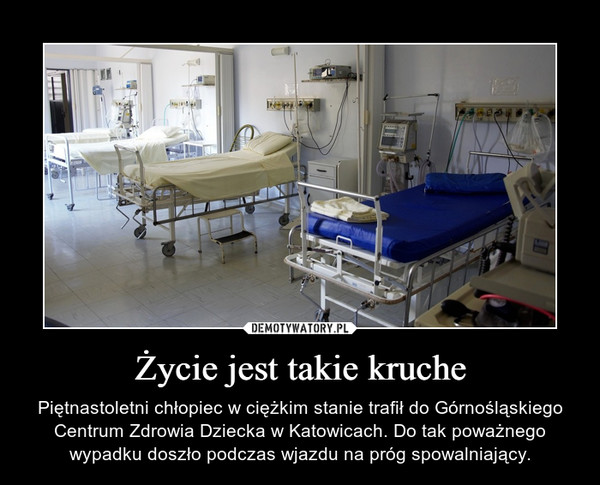 Życie jest takie kruche – Piętnastoletni chłopiec w ciężkim stanie trafił do Górnośląskiego Centrum Zdrowia Dziecka w Katowicach. Do tak poważnego wypadku doszło podczas wjazdu na próg spowalniający.