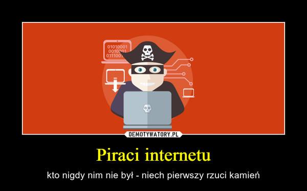 Piraci internetu – kto nigdy nim nie był - niech pierwszy rzuci kamień