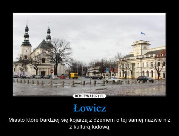 Łowicz – Miasto które bardziej się kojarzą z dżemem o tej samej nazwie niż z kulturą ludową