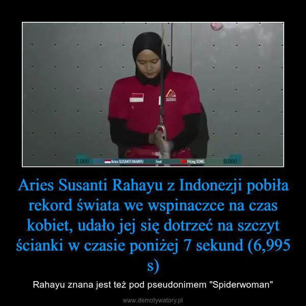 """Aries Susanti Rahayu z Indonezji pobiła rekord świata we wspinaczce na czas kobiet, udało jej się dotrzeć na szczyt ścianki w czasie poniżej 7 sekund (6,995 s) – Rahayu znana jest też pod pseudonimem """"Spiderwoman"""""""