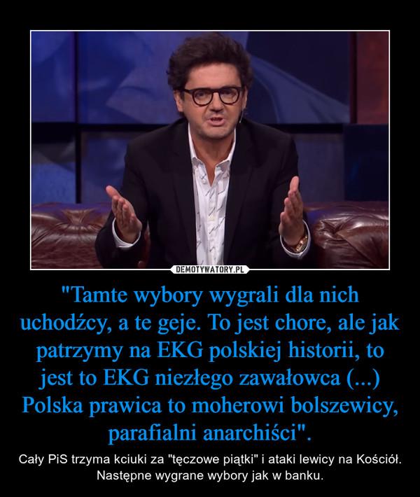 """""""Tamte wybory wygrali dla nich uchodźcy, a te geje. To jest chore, ale jak patrzymy na EKG polskiej historii, to jest to EKG niezłego zawałowca (...) Polska prawica to moherowi bolszewicy, parafialni anarchiści"""". – Cały PiS trzyma kciuki za """"tęczowe piątki"""" i ataki lewicy na Kościół. Następne wygrane wybory jak w banku."""