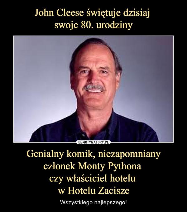 Genialny komik, niezapomnianyczłonek Monty Pythona czy właściciel hotelu w Hotelu Zacisze – Wszystkiego najlepszego!