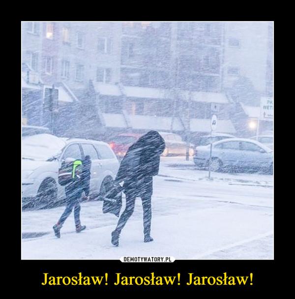 Jarosław! Jarosław! Jarosław! –