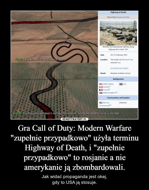 """Gra Call of Duty: Modern Warfare """"zupełnie przypadkowo"""" użyła terminu Highway of Death, i """"zupełnie przypadkowo"""" to rosjanie a nie amerykanie ją zbombardowali. – Jak widać propaganda jest okej,gdy to USA ją stosuje."""