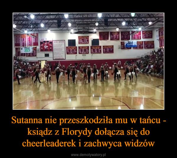 Sutanna nie przeszkodziła mu w tańcu - ksiądz z Florydy dołącza się do cheerleaderek i zachwyca widzów –