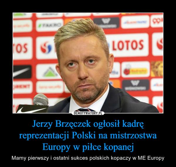 Jerzy Brzęczek ogłosił kadrę reprezentacji Polski na mistrzostwa Europy w piłce kopanej – Mamy pierwszy i ostatni sukces polskich kopaczy w ME Europy