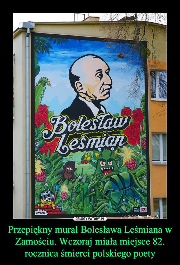 Przepiękny mural Bolesława Leśmiana w Zamościu. Wczoraj miała miejsce 82. rocznica śmierci polskiego poety –