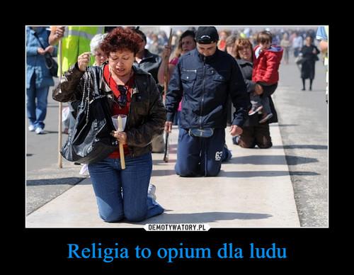 Religia to opium dla ludu