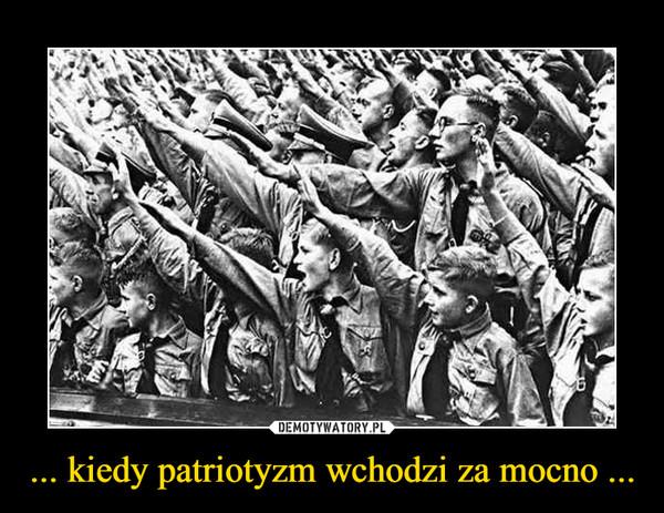 ... kiedy patriotyzm wchodzi za mocno ... –