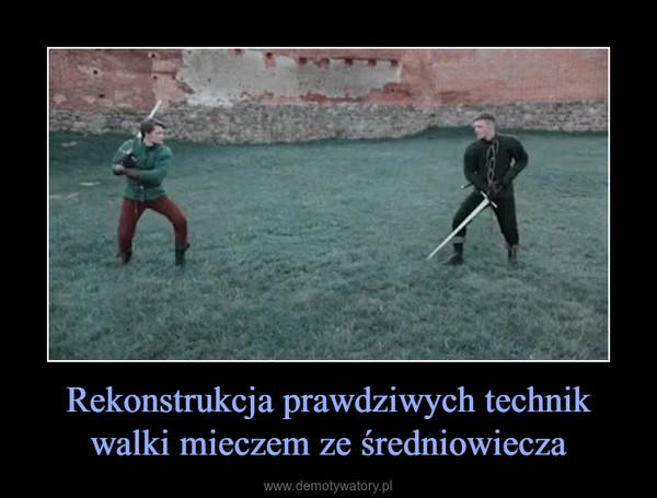 Rekonstrukcja prawdziwych technik walki mieczem ze średniowiecza –