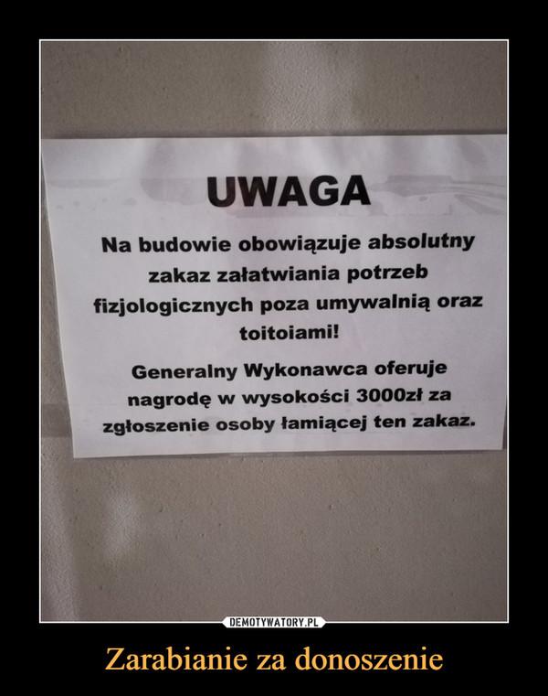 Zarabianie za donoszenie –  UWAGANa budowie obowiązuje absolutnyzakaz załatwiania potrzebfizjologicznych poza umywalnią oraztoitoiami!Generalny Wykonawca oferujenagrodę w wysokości 3000zł zazgłoszenie osoby łamiącej ten zakaz.