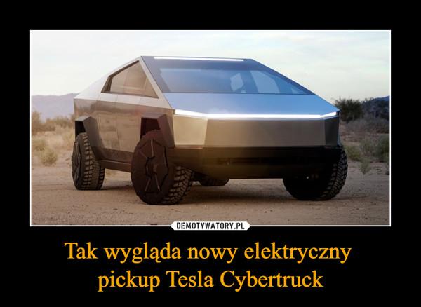Tak wygląda nowy elektryczny pickup Tesla Cybertruck –