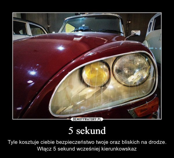 5 sekund – Tyle kosztuje ciebie bezpieczeństwo twoje oraz bliskich na drodze. Włącz 5 sekund wcześniej kierunkowskaz