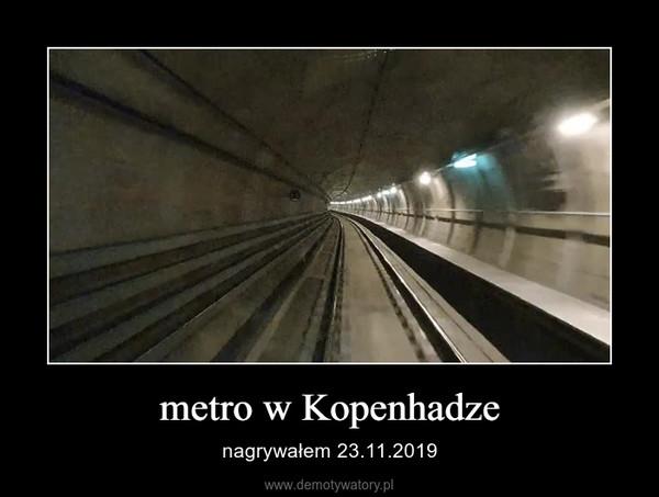 metro w Kopenhadze – nagrywałem 23.11.2019