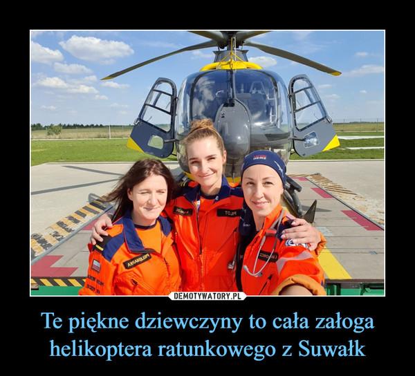 Te piękne dziewczyny to cała załoga helikoptera ratunkowego z Suwałk –