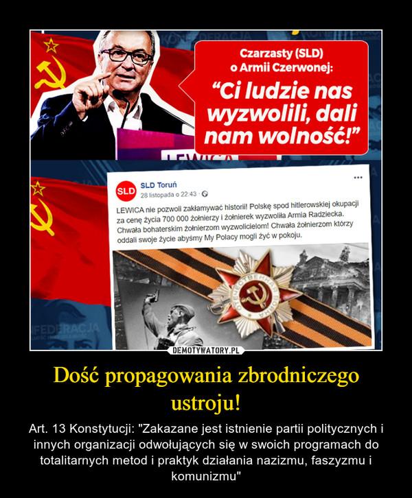 """Dość propagowania zbrodniczego ustroju! – Art. 13 Konstytucji: """"Zakazane jest istnienie partii politycznych i innych organizacji odwołujących się w swoich programach do totalitarnych metod i praktyk działania nazizmu, faszyzmu i komunizmu"""""""