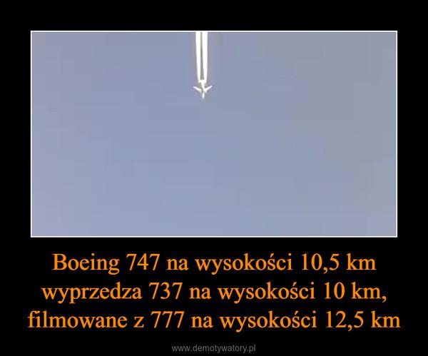 Boeing 747 na wysokości 10,5 km wyprzedza 737 na wysokości 10 km, filmowane z 777 na wysokości 12,5 km –