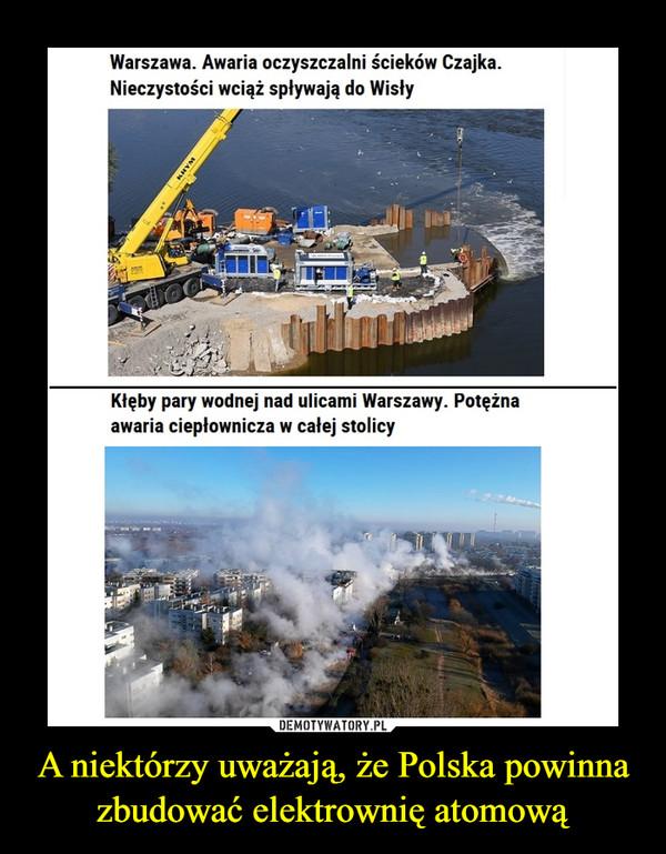 A niektórzy uważają, że Polska powinna zbudować elektrownię atomową –
