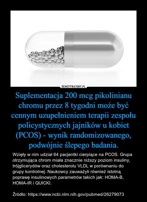 Suplementacja 200 mcg pikolinianu chromu przez 8 tygodni może być cennym uzupełnieniem terapii zespołu policystycznych jajników u kobiet (PCOS) - wynik randomizowanego, podwójnie ślepego badania.
