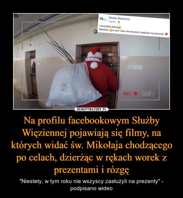 """Na profilu facebookowym Służby Więziennej pojawiają się filmy, na których widać św. Mikołaja chodzącego po celach, dzierżąc w rękach worek z prezentami i rózgę – """"Niestety, w tym roku nie wszyscy zasłużyli na prezenty"""" - podpisano wideo"""