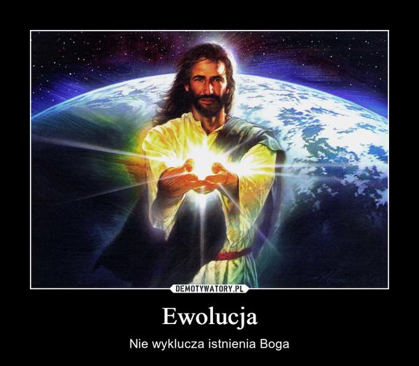Ewolucja – Nie wyklucza istnienia Boga