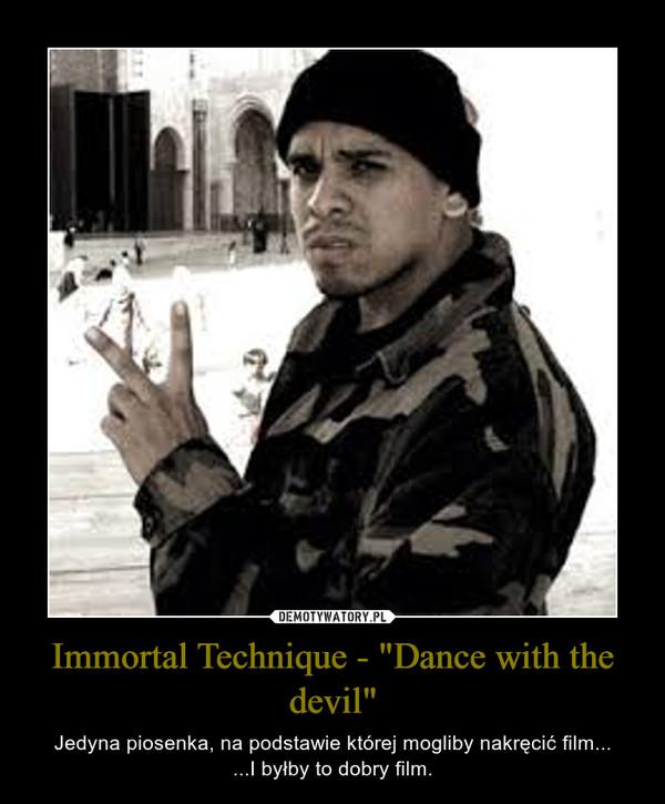"""Immortal Technique - """"Dance with the devil"""" – Jedyna piosenka, na podstawie której mogliby nakręcić film......I byłby to dobry film."""