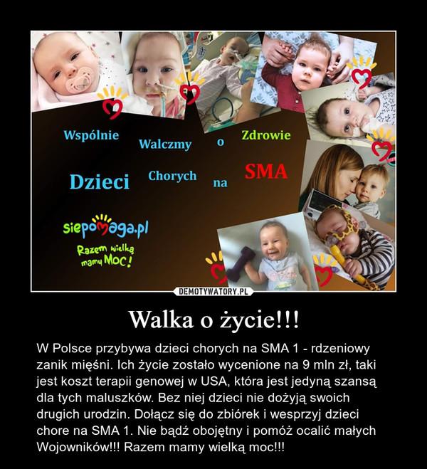 Walka o życie!!! – W Polsce przybywa dzieci chorych na SMA 1 - rdzeniowy zanik mięśni. Ich życie zostało wycenione na 9 mln zł, taki jest koszt terapii genowej w USA, która jest jedyną szansą dla tych maluszków. Bez niej dzieci nie dożyją swoich drugich urodzin. Dołącz się do zbiórek i wesprzyj dzieci chore na SMA 1. Nie bądź obojętny i pomóż ocalić małych Wojowników!!! Razem mamy wielką moc!!!