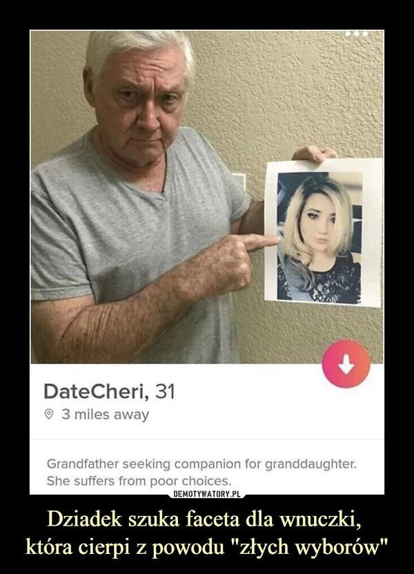 """Dziadek szuka faceta dla wnuczki, która cierpi z powodu """"złych wyborów"""" –  DateCheri 3 miles away Grandfather seeking companion for granddaughter, she suffers from poor choices"""