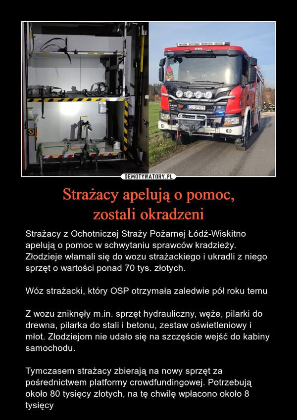 Strażacy apelują o pomoc,zostali okradzeni – Strażacy z Ochotniczej Straży Pożarnej Łódź-Wiskitno apelują o pomoc w schwytaniu sprawców kradzieży. Złodzieje włamali się do wozu strażackiego i ukradli z niego sprzęt o wartości ponad 70 tys. złotych.Wóz strażacki, który OSP otrzymała zaledwie pół roku temuZ wozu zniknęły m.in. sprzęt hydrauliczny, węże, pilarki do drewna, pilarka do stali i betonu, zestaw oświetleniowy i młot. Złodziejom nie udało się na szczęście wejść do kabiny samochodu. Tymczasem strażacy zbierają na nowy sprzęt za pośrednictwem platformy crowdfundingowej. Potrzebują około 80 tysięcy złotych, na tę chwilę wpłacono około 8 tysięcy