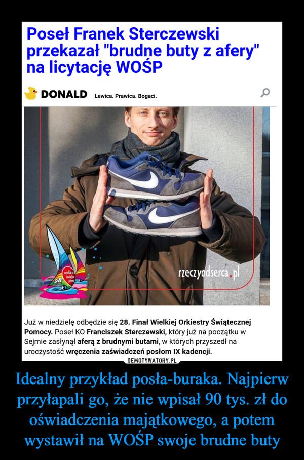 Idealny przykład posła-buraka. Najpierw przyłapali go, że nie wpisał 90 tys. zł do oświadczenia majątkowego, a potem wystawił na WOŚP swoje brudne buty –