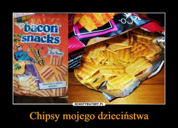 Chipsy mojego dzieciństwa –