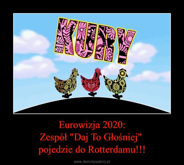 """Eurowizja 2020:Zespół """"Daj To Głośniej"""" pojedzie do Rotterdamu!!! –"""