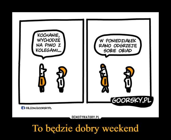 To będzie dobry weekend –