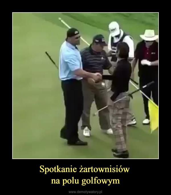 Spotkanie żartownisiów na polu golfowym –