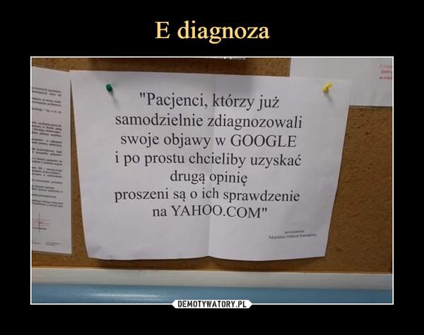 –  Pacjenci, którzy już samodzielnie zdiagnozowali swoje objawy w google i po prostu chcieliby uzyskać drugą opinię proszeni są o ich sprawdzenie na yahoo.com