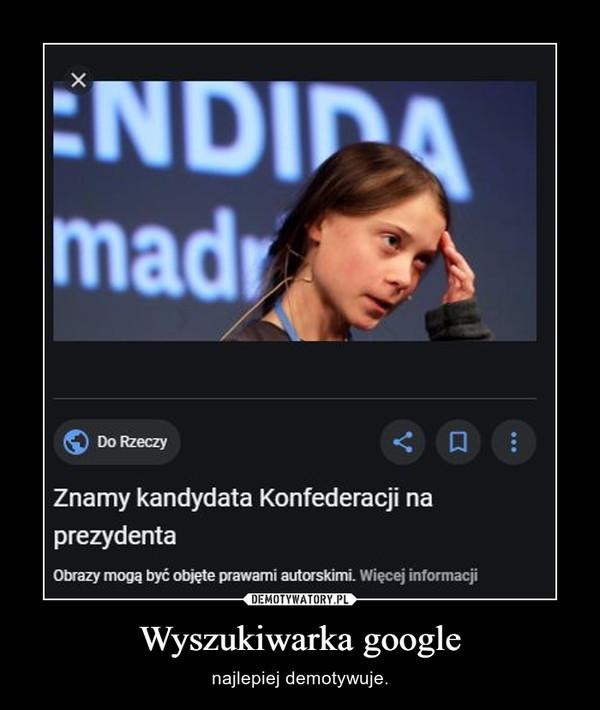 Wyszukiwarka google – najlepiej demotywuje.